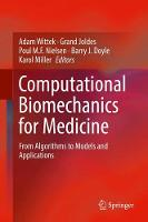 Computational Biomechanics for Medicine From Algorithms to Models and Applications by Adam Wittek