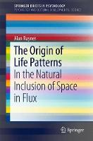 The Origin of Life Patterns In the Natural Inclusion of Space in Flux by Alan Rayner