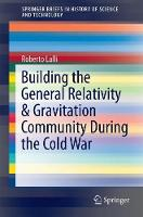 Building the General Relativity and Gravitation Community During the Cold War by Roberto Lalli