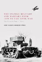 The Spanish Military and Warfare from 1899 to the Civil War The Uncertain Path to Victory by Jose Vicente Herrero Perez