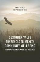 Customer Value, Shareholder Wealth, Community Wellbeing A Roadmap for Companies and Investors by Denis Kilroy, Marvin Schneider