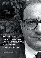 Umberto Eco, The Da Vinci Code, and the Intellectual in the Age of Popular Culture by Douglass Merrell