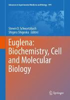 Euglena: Biochemistry, Cell and Molecular Biology by Steven D. Schwartzbach
