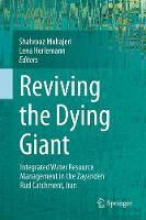 Reviving the Dying Giant Integrated Water Resource Management in the Zayandeh Rud Catchment, Iran by Shahrooz Mohajeri