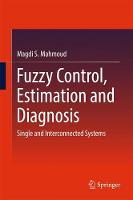 Fuzzy Control, Estimation and Diagnosis Single and Interconnected Systems by Magdi S. Mahmoud