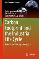 Carbon Footprint and the Industrial Life Cycle From Urban Planning to Recycling by Roberto Alvarez Fernandez