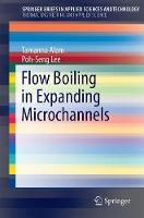 Flow Boiling in Expanding Microchannels by Tamanna Alam, Poh Seng Lee