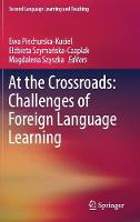 At the Crossroads: Challenges of Foreign Language Learning by Ewa Piechurska-Kuciel