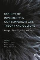 Regimes of Invisibility in Contemporary Art, Theory and Culture Image, Racialization, History by Marina Grzinic