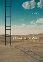 Making Career Stories Navigating Work and a Sense of Security by Mark Scillio