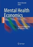 Mental Health Economics The Costs and Benefits of Psychiatric Care by Denise Razzouk