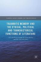 Traumatic Memory and the Ethical, Political and Transhistorical Functions of Literature by Susana Onega