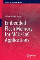 Embedded Flash Memory for Embedded Systems: Technology, Design for Sub-systems, and Innovations by Hideto Hidaka