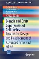 Blends and Graft Copolymers of Cellulosics Toward the Design and Development of Advanced Films and Fibers by Yoshiyuki Nishio