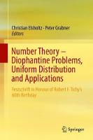 Number Theory - Diophantine Problems, Uniform Distribution and Applications Festschrift in Honour of Robert F. Tichy's 60th Birthday by Christian Elsholtz