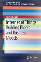Internet of Things Building Blocks and Business Models by Fatima Hussain