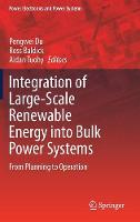 Integration of Large Scale Renewable Energy into Bulk Power Systems From Planning to Operation by Pengwei Du