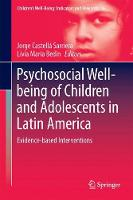 Psychosocial Well-Being of Children and Adolescents in Latin America Evidence-Based Interventions by Jorge Castella Sarriera