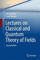 Lectures on Classical and Quantum Theory of Fields by Henryk Arodz, Leszek Hadasz