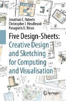 Five Design-Sheets: Creative Design and Sketching for Computing and Visualisation by Jonathan C. Roberts, Christopher J. Headleand, Panagiotis D. Ritsos