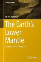 The Earth's Lower Mantle Composition and Structure by Felix V. Kaminsky