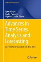 Advances in Time Series Analysis and Forecasting Selected Contributions from ITISE 2016 by Ignacio Rojas