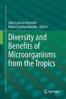 Diversity and Benefits of Microorganisms from the Tropics by Joao Lucio de Azevedo