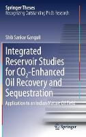 Integrated Reservoir Studies for Co2-Enhanced Oil Recovery and Sequestration Application to an Indian Mature Oil Field by Shib Sankar Ganguli