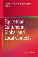 Equestrian Cultures in Global and Local Contexts by Miriam Adelman
