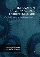 Innovation, Governance and Entrepreneurship: How Do They Evolve in Middle Income Countries? New Concepts, Trends and Challenges by Sefer Sener