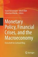 Monetary Policy, Financial Crises, and the Macroeconomy Festschrift for Gerhard Illing by Frank Heinemann
