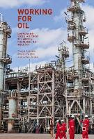 Working for Oil Comparative Social Histories of Labor in the Global Oil Industry by Touraj Atabaki