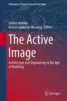 The Active Image Architecture and Engineering in the Age of Modeling by Sabine Ammon