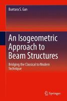 An Isogeometric Approach to Beam Structures Bridging the Classical to Modern Technique by Buntara S. Gan
