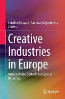 Creative Industries in Europe Drivers of New Sectoral and Spatial Dynamics by Caroline Chapain