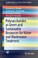 Polysaccharides as a Green and Sustainable Resources for Water and Wastewater Treatment by Nurudeen A. Oladoja, Emmanuel I. Unuabonah, Omotayo S. Amuda, Olatunji M. Kolawole