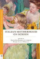 Italian Motherhood on Screen by Giovanna Faleschini Lerner