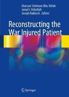 Reconstructing the War Injured Patient by Jamal J. Hoballah