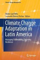 Climate Change Adaptation in Latin America Managing Vulnerability, Fostering Resilience by Walter Leal Filho
