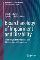 Bioarchaeology of Impairment and Disability Theoretical, Ethnohistorical, and Methodological Perspectives by Jennifer F. Byrnes