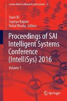 Proceedings of SAI Intelligent Systems Conference (IntelliSys) 2016 Volume 1 by Yaxin Bi