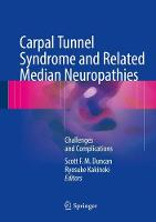 Carpal Tunnel Syndrome and Related Median Neuropathies Challenges and Complications by Scott F. M. Duncan