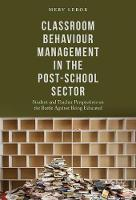 Classroom Behaviour Management in the Post-School Sector Student and Teacher Perspectives on the Battle Against Being Educated by Mervyn Lebor