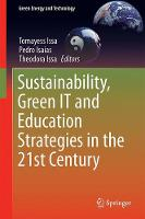 Sustainability, Green IT and Education Strategies in the Twenty-first Century by Tomayess Issa