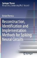 Reconstruction, Identification and Implementation Methods for Spiking Neural Circuits by Dorian Florescu