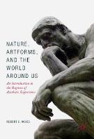 Nature, Artforms, and the World Around Us An Introduction to the Regions of Aesthetic Experience by Robert E. Wood