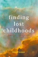 Finding Lost Childhoods Supporting Care-Leavers to Access Personal Records by Suellen Murray