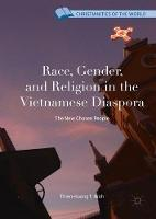 Race, Gender, and Religion in the Vietnamese Diaspora The New Chosen People by Thien-Huong T. Ninh