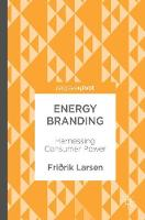 Energy Branding Harnessing Consumer Power by Fridrik Larsen