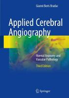 Applied Cerebral Angiography Normal Anatomy and Vascular Pathology by Edoardo Boccardi, Gianni Boris Bradac
